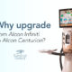 Upgrade from Alcon Infiniti to Alcon Centurion
