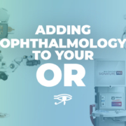 Adding Ophthalmology To Your OR